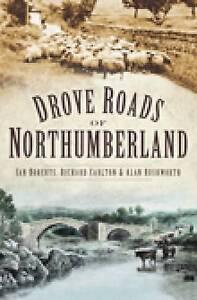 Drove Roads of Northumberland by Richard Carlton, Alan Rushworth, Ian Roberts...