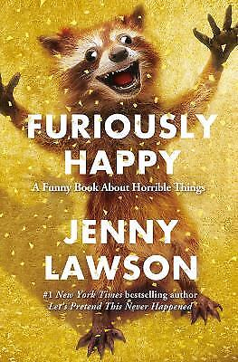 Furiously Happy   A Funny Book About Horrible Things   Nodust  By Jenny Lawson