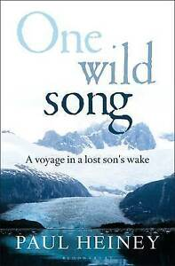 One Wild Song: A Voyage in a Lost Son's Wake by Heiney, Paul -Hcover