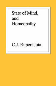 NEW State of Mind, and Homeopathy by C. J. Rupert Juta