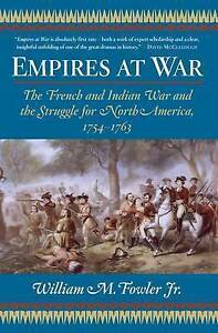Empires at War: The French and Indian War and the Struggle for North America, 17