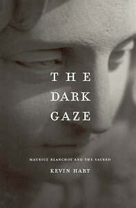 The Dark Gaze – Maurice Blanchot and the Sacred, Kevin Hart