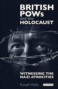 British PoWs and the Holocaust; Hardback Book; Wallis Russell, 9781784535032