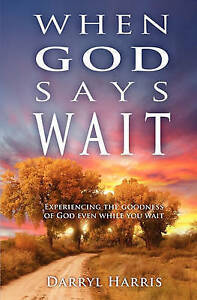 When God Says Wait Experiencing Goodness God Even While Y by Harris Darryl