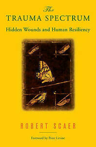 The Trauma Spectrum: Hidden Wounds and Human Resiliency, Scaer, Robert, Good Boo