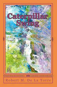 Caterpillar Swing: A Story of Two Friends by De La Torre Robert M. -Paperback