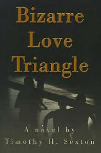 Bizarre Love Triangle by Timothy H Sexton (Paperback / softback, 2000)