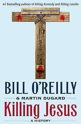 Killing Jesus   A History By Bill Oreilly  Martin Dugard
