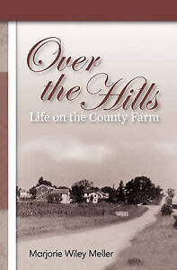 NEW Over the Hills: Life on the County Farm by Marjorie Wiley Meller