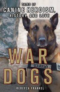War Dogs Tales Canine Heroism History Love Tales Ca by Frankel Rebecca