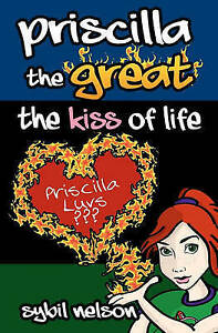 NEW Priscilla the Great The Kiss of Life by Sybil Nelson