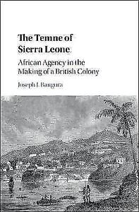 The Temne of Sierra Leone: African Agency in the Making of a British Colony...