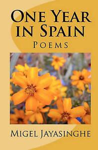 NEW One Year in Spain: Poems by Migel (Hettigé Mahinda) Jayasinghe