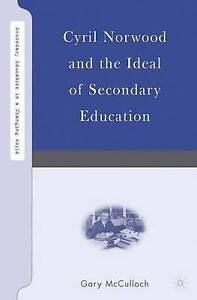 Cyril Norwood and the Ideal of Secondary Education Secondary Education in a Cha