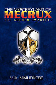 NEW The Mysteryland of Mecrux: The Golden Swarther by M.A. Mmuokebe