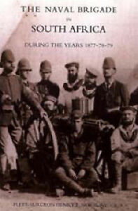 Naval Brigade in South Africa During the Years 1877-78-79: 2004 by Henry F....