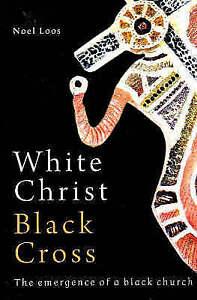 White Christ Black Cross: The Emergence of a Black Church, Noel Loos, New Book
