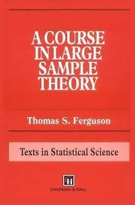 A Course in Large Sample Theory (Texts in Statistical Science)