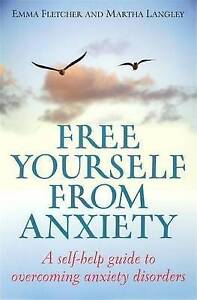 Free Yourself From Anxiety: A self-help guide to overcoming anxiety disorders (H