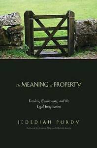 The Meaning of Property � Freedom, Community and the Legal Imagination, Jedediah