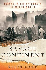 Savage Continent : Europe in the Aftermath of World War II by Keith Lowe...BClub