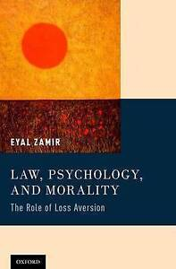 Law, Psychology, and Morality: The Role of Loss Aversion by Eyal Zamir...