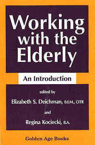 Working with the Elderly (Golden Age Books) by Deichman, Elizabeth S.