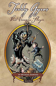 Teddy Gyros: Kid Vampire Slayer: Book One: It Begins Sortino, Michael -Paperback