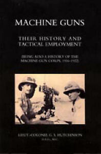 Machine Guns: Their History and Tactical Employment (being Also a History of...