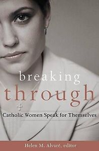 """""""Breaking Through: Catholic Women Speak for Themselves"""" *NEW* Helen Alvare; HC"""