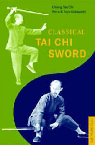 NEW Classical T'ai Chi Sword (Tuttle Martial Arts) by Chiang Tao Chi