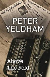 Above the Fold by Peter Yeldham (Paperback, 2014)
