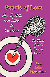 Pearls of Love: How to Write Love Letters and Love Poems by Ara John Movsesian