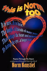 NEW This Is Norm Too: Poems Through My Heart by Norm Nanstiel