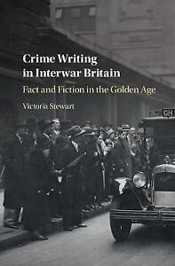 Crime Writing in Interwar Britain Fact and Fiction in the Golden Age by