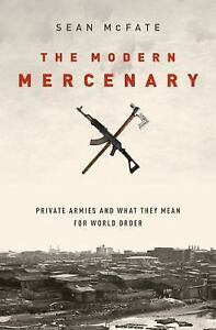 The-Modern-Mercenary-Private-Armies-and-What-They-Mean-for-World-Order-by