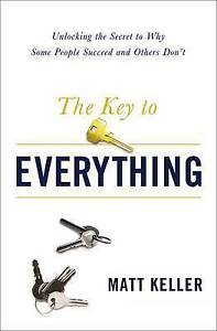 The Key to Everything: Unlocking the Secret to Why Some People Succeed and...