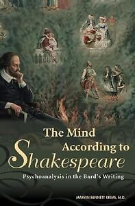 The Mind According to Shakespeare : Psychoanalysis in the Bard's Writing by...