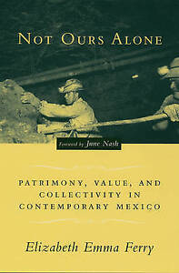 Not Ours Alone – Patrimony, Value, and Collectivity in Contemporary Mexico