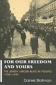 For Our Freedom and Yours The Jewish Labour Bund in Poland 19391949 ParkesWi - Hereford, United Kingdom - For Our Freedom and Yours The Jewish Labour Bund in Poland 19391949 ParkesWi - Hereford, United Kingdom