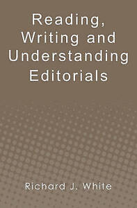 Reading, Writing and Understanding Editorials by White, Richard J. -Paperback