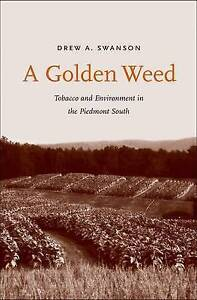 A Golden Weed – Tobacco and Environment in the Piedmont South, Drew A. Swa