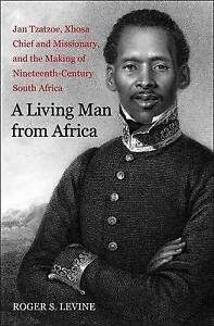 A Living Man From Africa � Jan Tzatzoe, Xhosa Cheif and Missionary, and the Maki