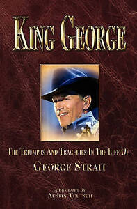 NEW King George: The Triumphs And Tragedies In The Life Of George Strait