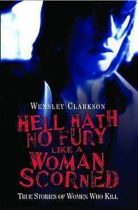 Hell Hath No Fury Like a Woman Scorned : True Stories of Women Who-ExLibrary