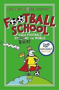 Football School Where Football Explains the World by Ben Lyttleton Alex Bellos - <span itemprop='availableAtOrFrom'>glasgow, North Lanarkshire, United Kingdom</span> - Football School Where Football Explains the World by Ben Lyttleton Alex Bellos - glasgow, North Lanarkshire, United Kingdom