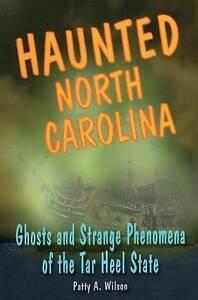 Haunted North Carolina: Ghosts and Strange Phenomena of the Tar Heel State by...
