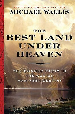 The Best Land under Heaven : The Donner Party in the Age of...
