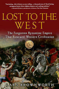 Lost to the West: The Forgotten Byzantine Empire by Lars Brown Worth