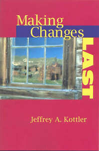 NEW Making Changes Last by Jeffrey A. Kottler